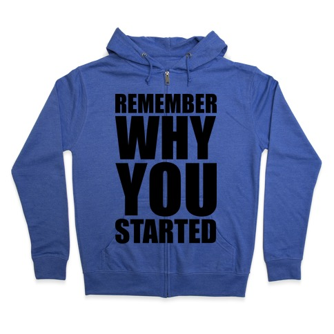 Remember Why You Started Zip Hoodie