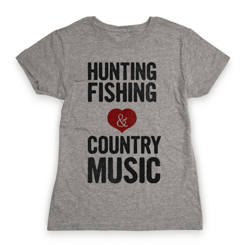 Hunting, Fishing, and Country Music Womens T-Shirt