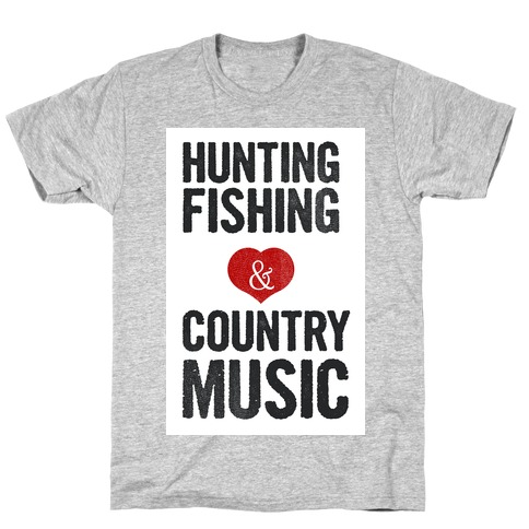 Hunting, Fishing, and Country Music Mens T-Shirt