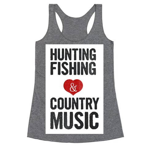 Hunting, Fishing, and Country Music Racerback Tank Top