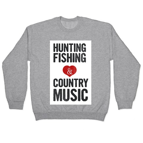 Hunting, Fishing, and Country Music Pullover