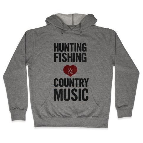 Hunting, Fishing, and Country Music Hooded Sweatshirt