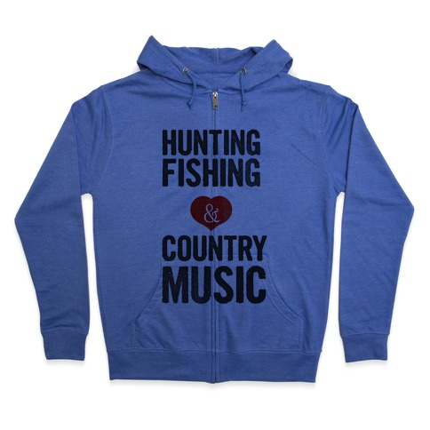 Hunting, Fishing, and Country Music Zip Hoodie