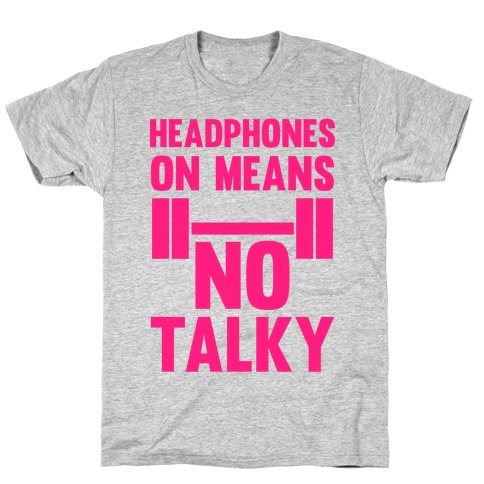 Headphones On Means No Talky T-Shirt