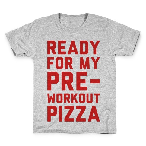 Ready For My Pre-Workout Pizza Kids T-Shirt
