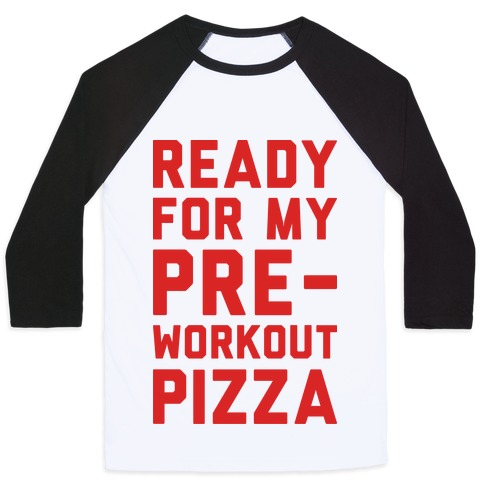 Ready For My Pre-Workout Pizza Baseball Tee