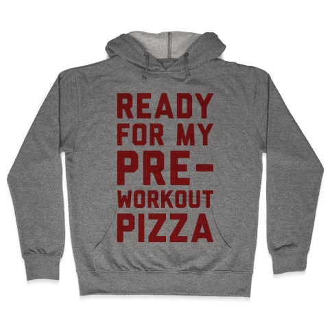 Ready For My Pre-Workout Pizza Hooded Sweatshirt