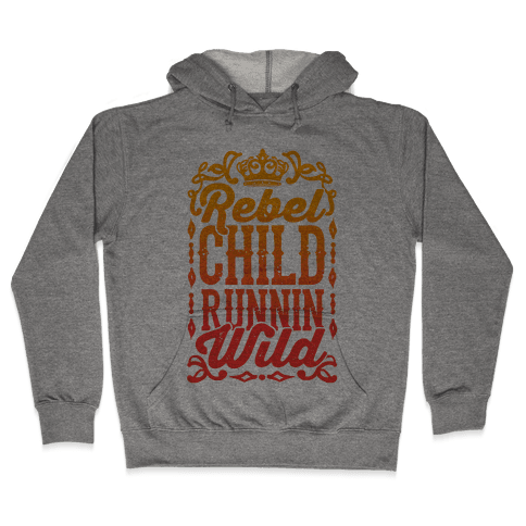 Rebel Child Runnin' Wild Hooded Sweatshirt