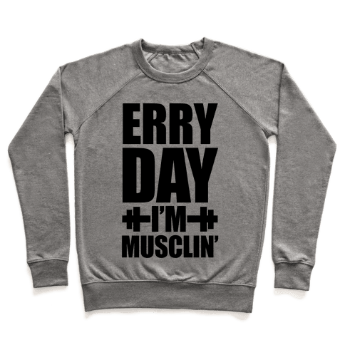 Erry Day I'm Musclin' Pullover