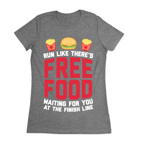b2b83ae924d94 Run Like There s Free Food Waiting For You At The Finish Womens T-Shirt