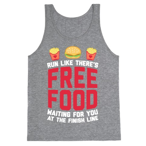 Run Like There's Free Food Waiting For You At The Finish Tank Top