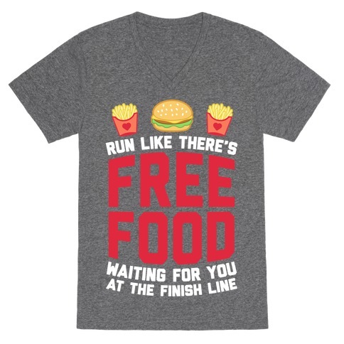 Run Like There's Free Food Waiting For You At The Finish V-Neck Tee Shirt