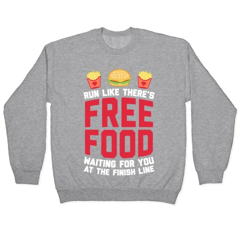 Run Like There's Free Food Waiting For You At The Finish Pullover