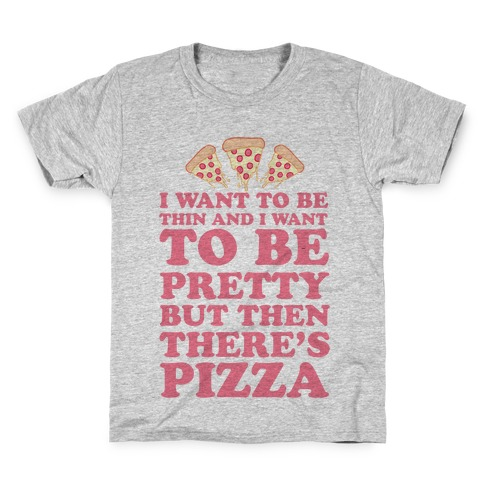 But Then There's Pizza Kids T-Shirt