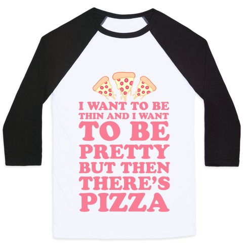 But Then There's Pizza Baseball Tee
