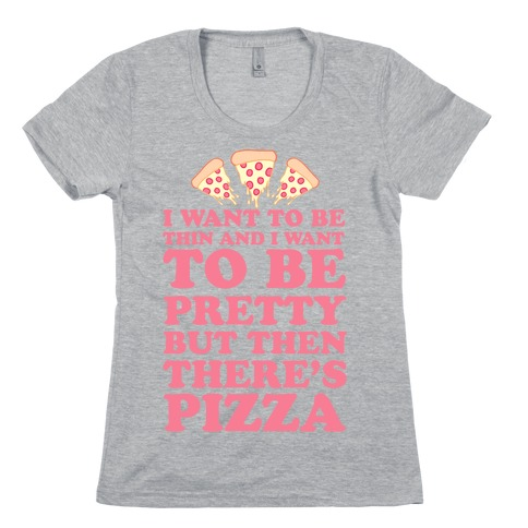 But Then There's Pizza Womens T-Shirt