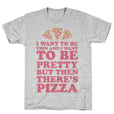 But Then There's Pizza Mens T-Shirt