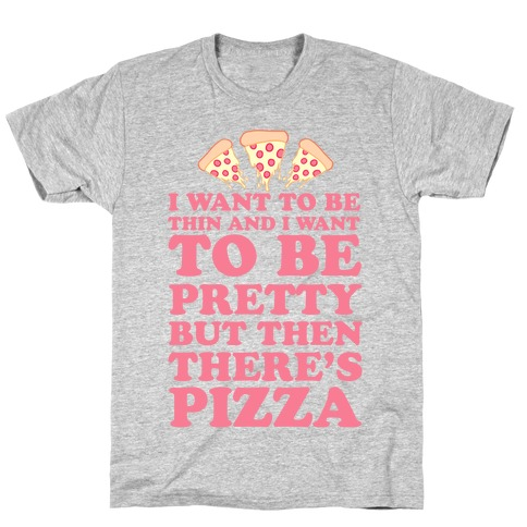 But Then There's Pizza T-Shirt