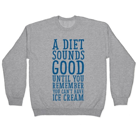 A Diet Sounds Good Until You Remember You Can't Have Ice Cream Pullover