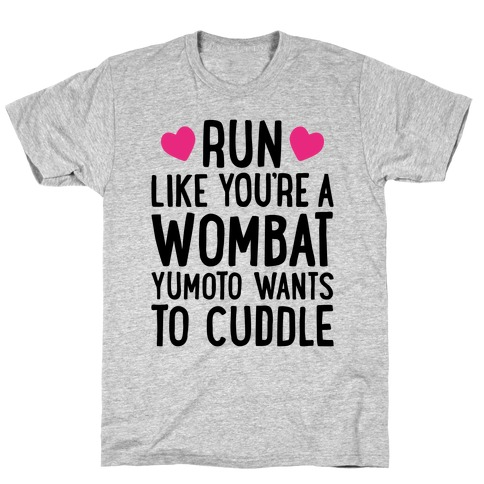 Run Like You're A Wombat Yumoto Wants To Cuddle T-Shirt