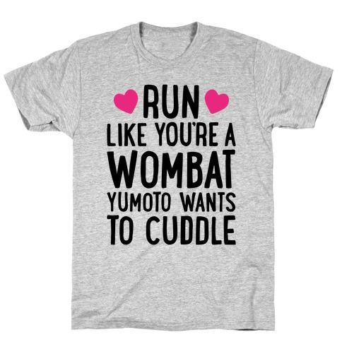 Run Like You're A Wombat Yumoto Wants To Cuddle T-Shirt