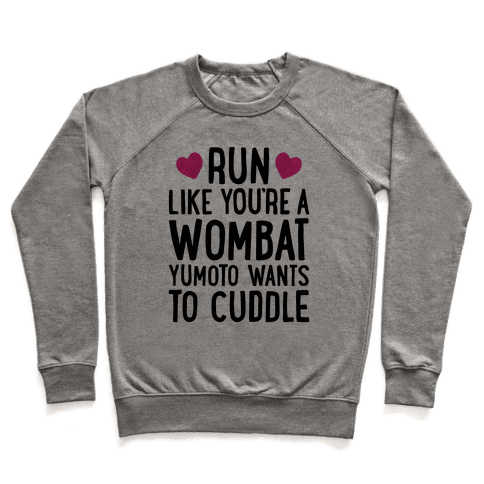 Run Like You're A Wombat Yumoto Wants To Cuddle Pullover