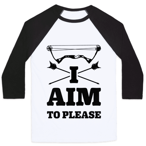 I Aim To Please Baseball Tee