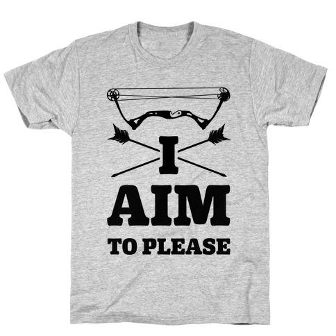 I Aim To Please T-Shirt