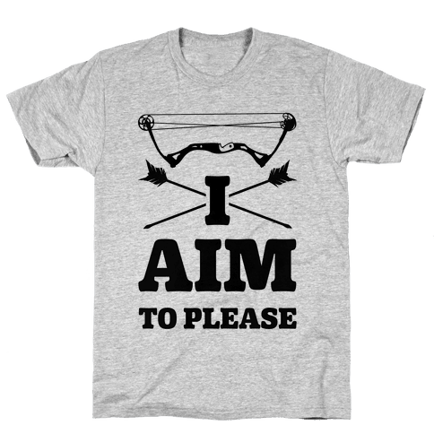 I Aim To Please Mens/Unisex T-Shirt