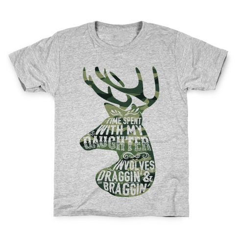 Time Spent With My Daughter Involves Draggin' And Braggin' Kids T-Shirt