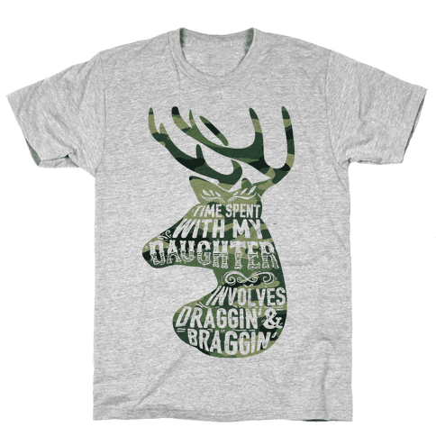 Time Spent With My Daughter Involves Draggin' And Braggin' Mens T-Shirt