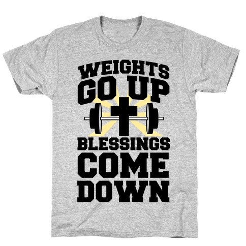 Weights Go Up & Blessings Come Down T-Shirt