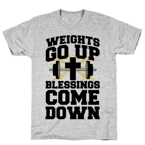 Weights Go Up & Blessings Come Down Mens T-Shirt