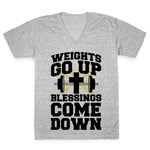 Weights Go Up & Blessings Come Down V-Neck Tee Shirt