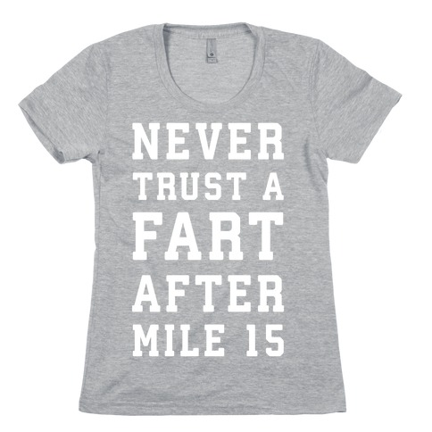Never Trust A Fart After Mile 15 Womens T-Shirt