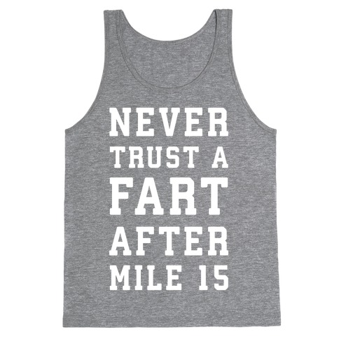 Never Trust A Fart After Mile 15 Tank Top