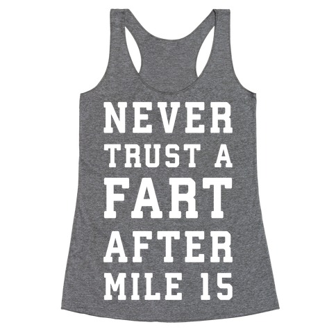 Never Trust A Fart After Mile 15 Racerback Tank Top