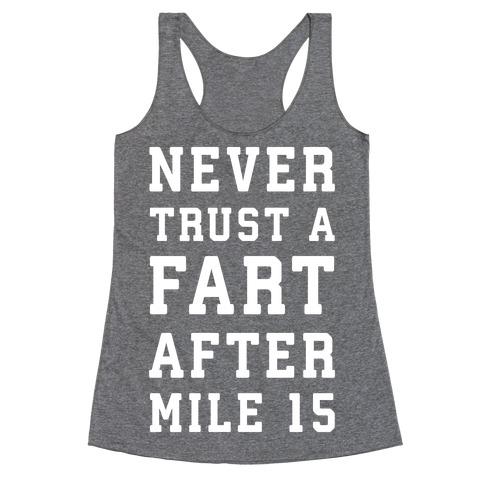 Never Trust A Fart After Mile 15 Racerback Tank Top