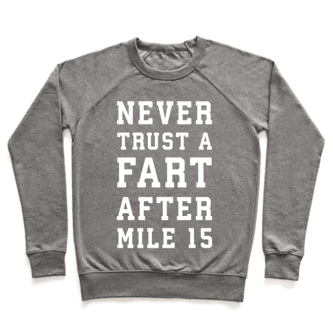 Never Trust A Fart After Mile 15 Pullover