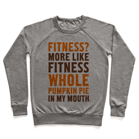 Fitness? More Like Fitness Whole Pumpkin Pie In My Mouth Pullover