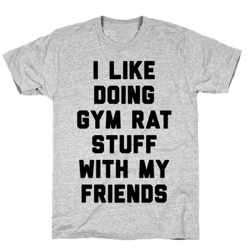 I Like Doing Gym Rat Stuff With My Friends Mens T-Shirt