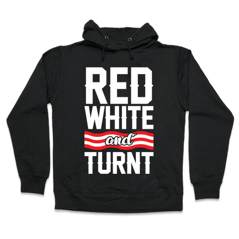 Red White And Turnt Hooded Sweatshirt