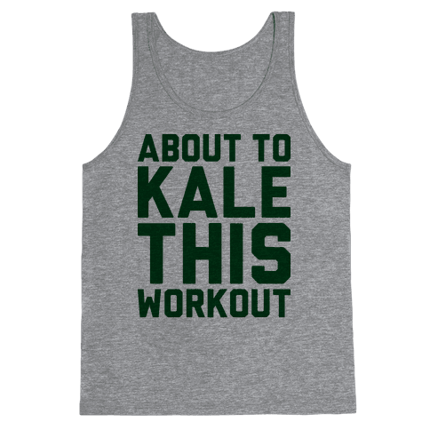 About To Kale This Workout Tank Top