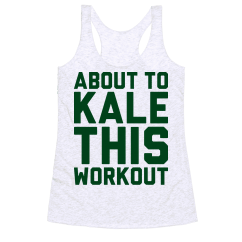 About To Kale This Workout