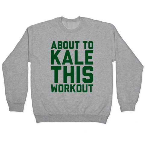 About To Kale This Workout Pullover
