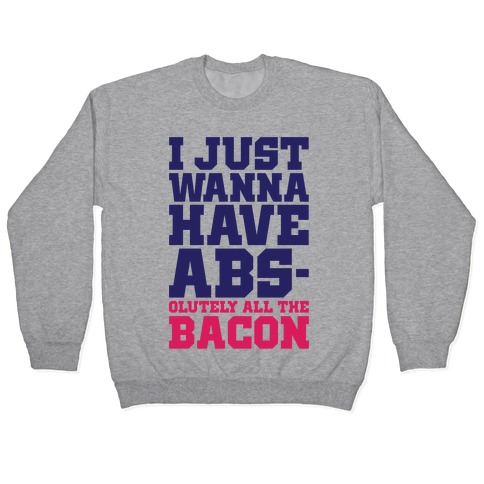 I Just Want Abs-olutely All The Bacon Pullover