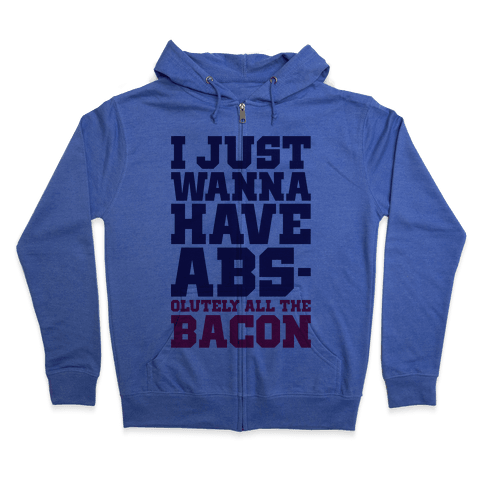 I Just Want Abs-olutely All The Bacon Zip Hoodie