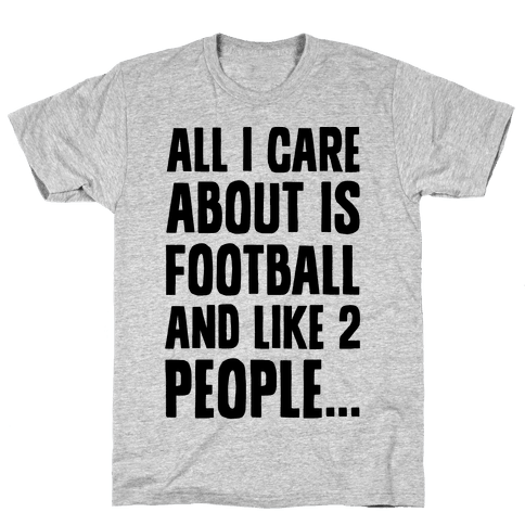 All I Care About is Football and Like Two People