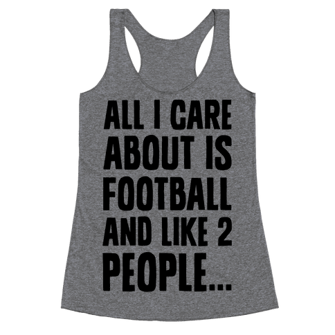 All I Care About is Football and Like Two People Racerback Tank Top