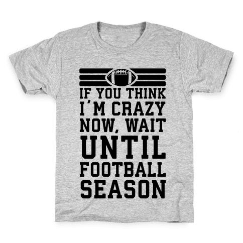 If You Think I'm Crazy Now Wait Until Football Season Kids T-Shirt